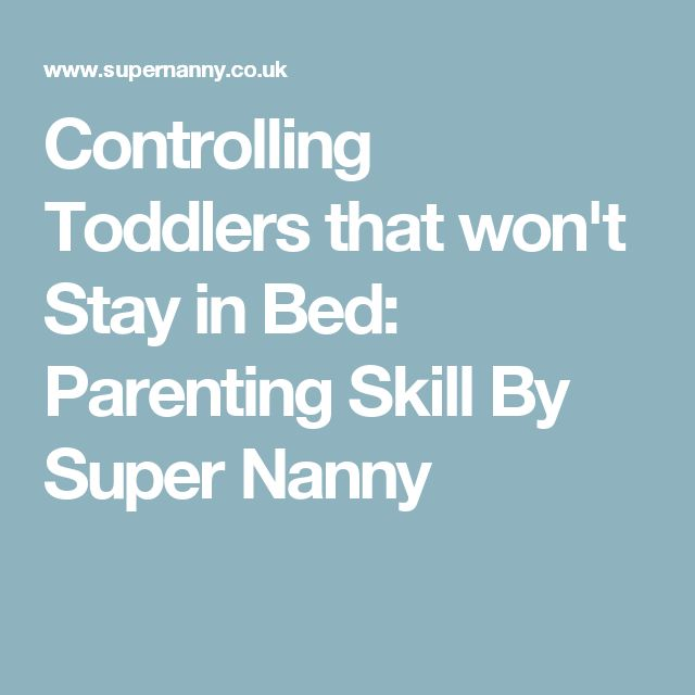 Controlling Toddlers that won't Stay in Bed: Parenting Skill By Super Nanny