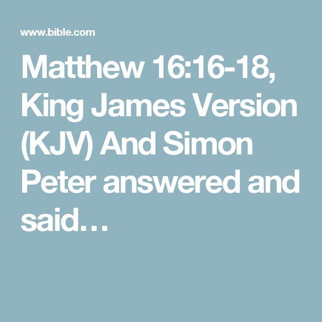 Matthew 16:16-18, King James Version (KJV) And Simon Peter answered and said…