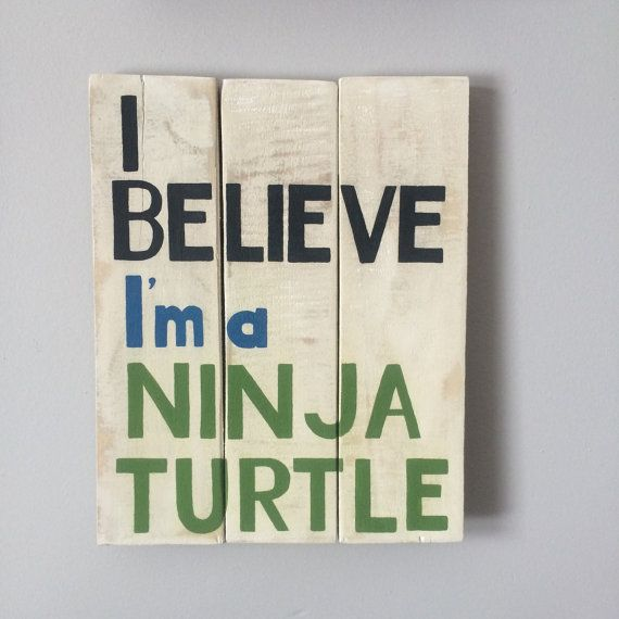 I Believe Im a Ninja Turtle    Ready to ship!    Perfect addition to a Nursery, Childs Bedroom, Playroom or Man Cave.    Colors: Background is