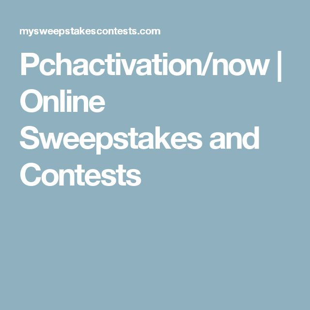 Pchactivation/now | Online Sweepstakes and Contests