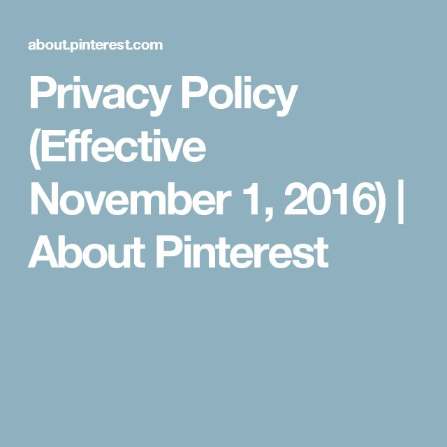 Privacy Policy (Effective November 1, 2016) | About Pinterest