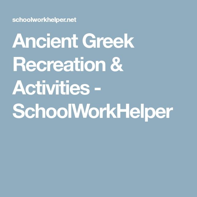 Ancient Greek Recreation & Activities - SchoolWorkHelper