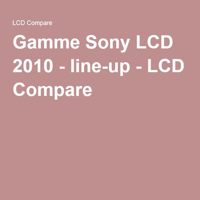 Gamme Sony LCD 2010 - line-up - LCD Compare