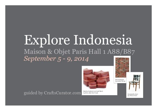 Catalogue with new products, materials and techniques from 9 Indonesian home decoration and home textiles exporters | A New Way To Explore The Best Of Indonesia | Maison & Objet trade fair | September 5-9, 2014 | Hall 1 Ethnic Chic A 88/ B 87 |