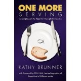 ONE MORE SERVING: Because Life Is Meant To Be Full - A sampling from the Food for Thought Chronicles (Paperback)By Kathy Brunner