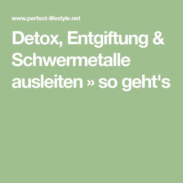 Detox, Entgiftung & Schwermetalle ausleiten » so geht's