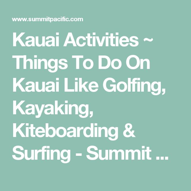 Kauai Activities ~ Things To Do On Kauai Like Golfing, Kayaking, Kiteboarding & Surfing - Summit Pacific