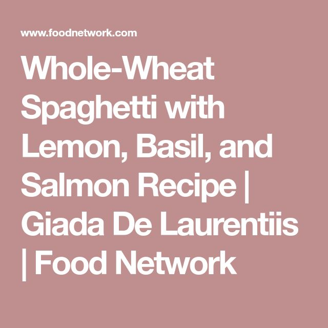 Whole-Wheat Spaghetti with Lemon, Basil, and Salmon Recipe | Giada De Laurentiis | Food Network