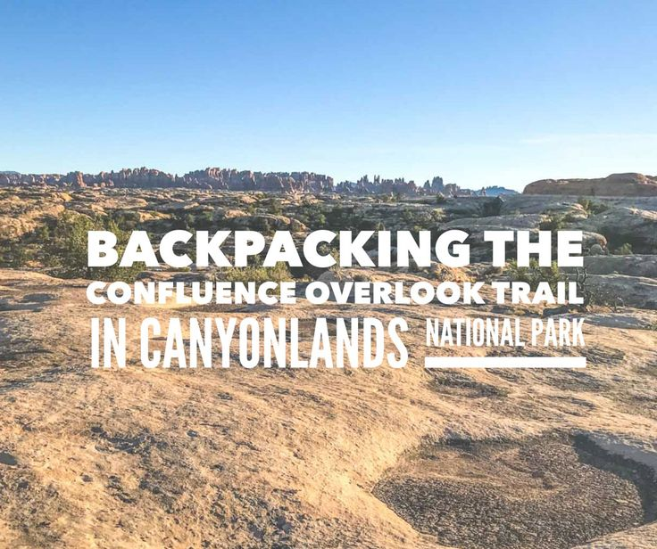 Backpacking to the Confluence Overlook in Canyonlands National Park