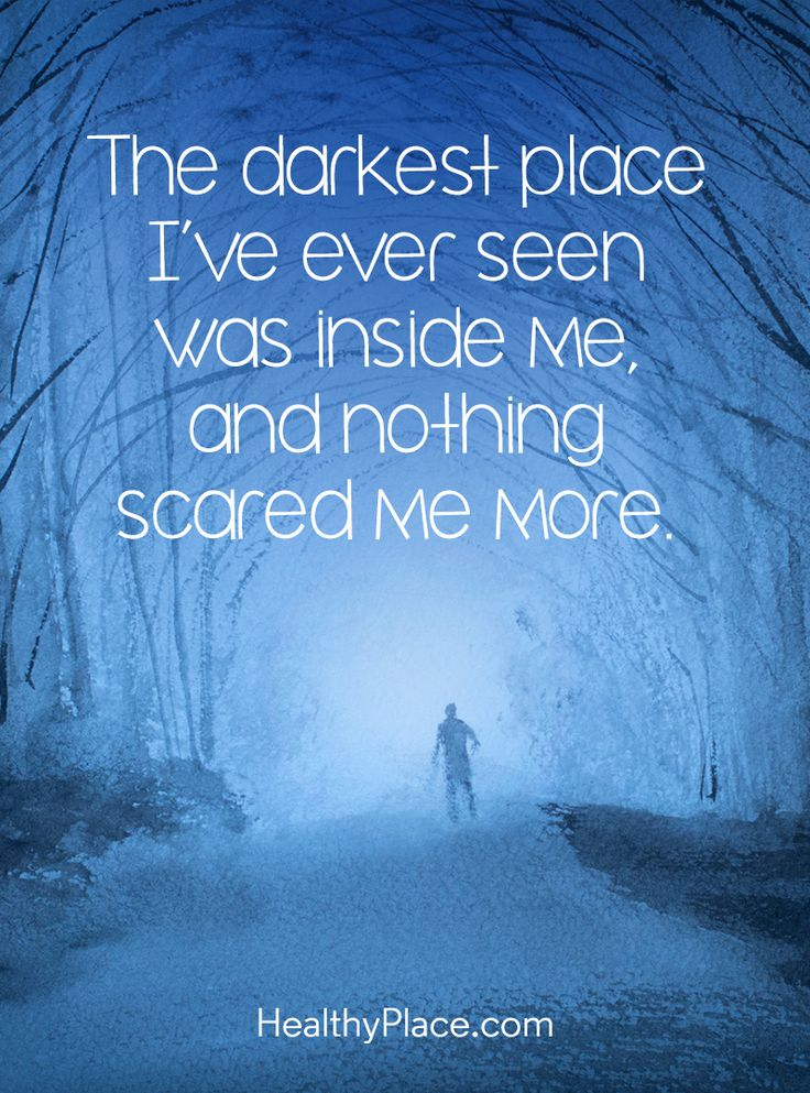 Quote on mental health - The darkest place I've ever seen was inside me, and nothing scared me more.