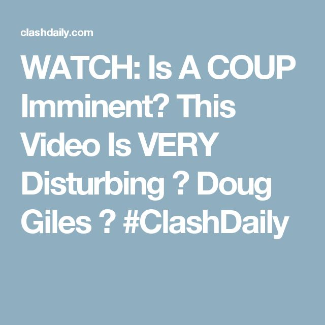 WATCH: Is A COUP Imminent? This Video Is VERY Disturbing ⋆ Doug Giles ⋆ #ClashDaily