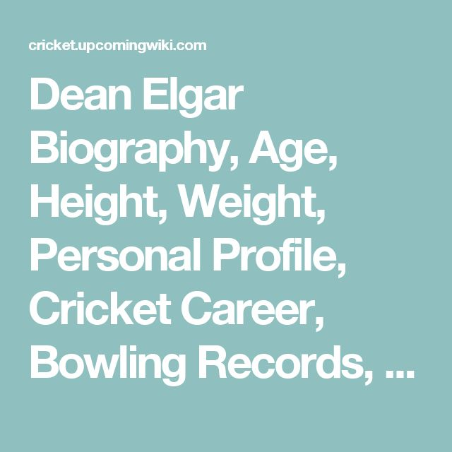 Dean Elgar Biography, Age, Height, Weight, Personal Profile, Cricket Career, Bowling Records, News, Photos & More - Cricket Upcoming Wiki