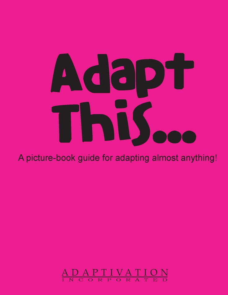 Adapt This.. a picture-book guide for adapting almost anything. Over 140 pages of photos and information about adapting activiting using everyday materials