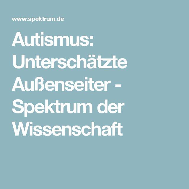 Autismus: Unterschätzte Außenseiter - Spektrum der Wissenschaft