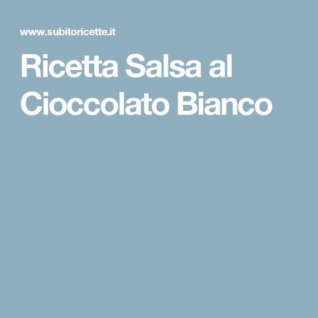 Ricetta Salsa al Cioccolato Bianco