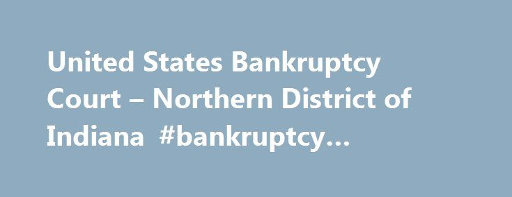 United States Bankruptcy Court – Northern District of Indiana #bankruptcy #schedule #f http://oregon.remmont.com/united-states-bankruptcy-court-northern-district-of-indiana-bankruptcy-schedule-f/  # April 1, 2016, Bankruptcy Forms Changes On April 1, 2016, automatic adjustments to the dollar amounts stated in various provisions of the Bankruptcy Code and one provision in Title 28 of the United States Code became effective. The adjusted dollar amounts apply to cases filed on or after April 1…