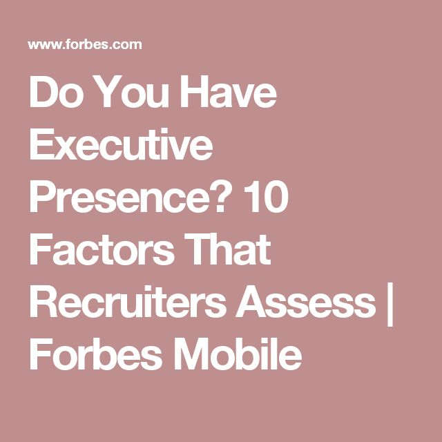 Do You Have Executive Presence? 10 Factors That Recruiters Assess | Forbes Mobile