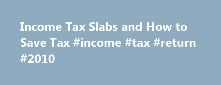 Income Tax Slabs and How to Save Tax #income #tax #return #2010 http://income.remmont.com/income-tax-slabs-and-how-to-save-tax-income-tax-return-2010/  #how to save income tax # (A) Quick download of Some Important Income Tax Related Forms Needed by Individuals on regular basis – Click on the Form No give below : FORM NO.60. Form of declaration to be filed by a person who does not have either a permanent account number or General Index Register […]