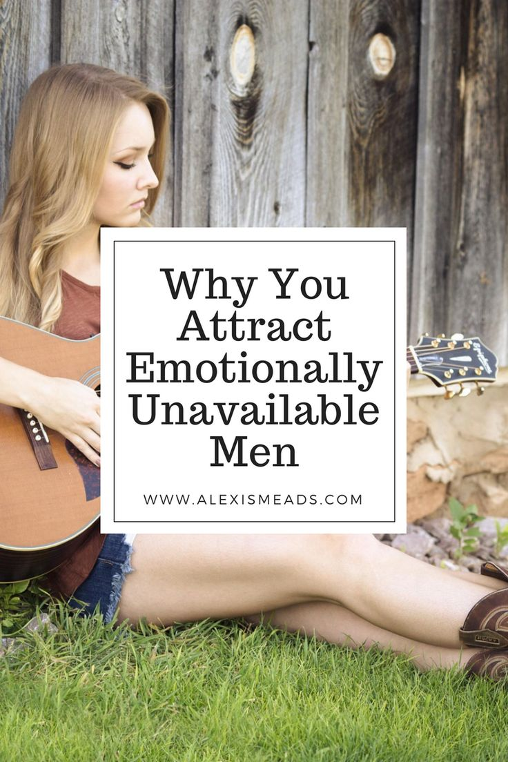 The Reason Why You Keep Attracting Emotionally Unavailable Men www.alexismeads.com