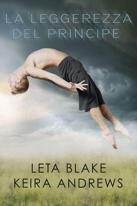 Titolo:  La leggerezza del principe Titolo originale:  Levity Autrici:  Leta Blake & Keira Andrews Traduttrice:  Cristina Fontana Ca...