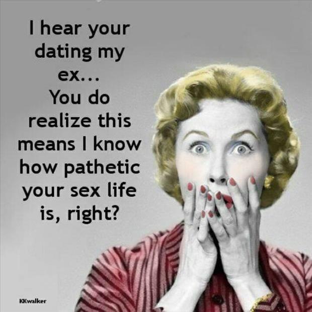 I heard your dating my ex how do i taste