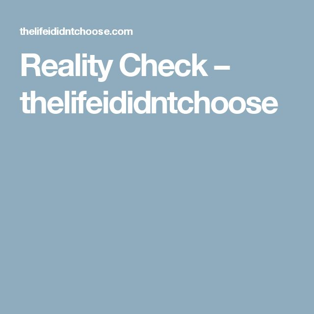 Reality Check – thelifeididntchoose