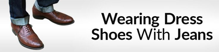 3 Rules On Wearing Dress Shoes With Jeans | Pairing Denim