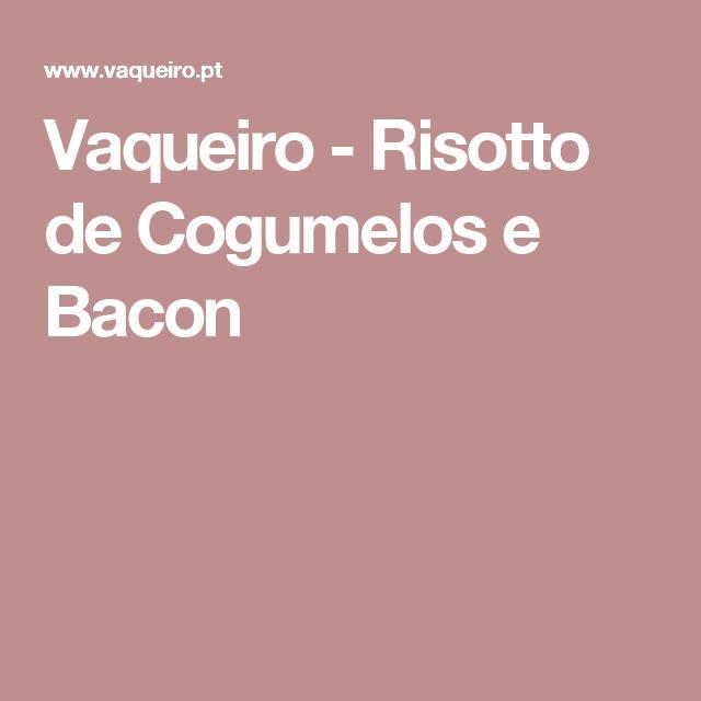 Vaqueiro - Risotto de Cogumelos e Bacon