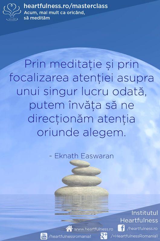 Prin meditație și prin focalizarea atenției asupra unui singur lucru odată, putem învăța să ne direcționăm atenția oriunde alegem. ~ Eknath Easwaran #heartfulness #cunoaste_cu_inima #hfnro