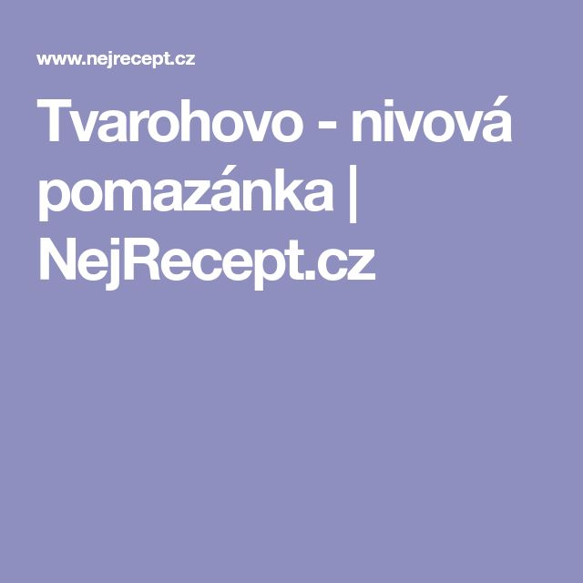 Tvarohovo - nivová pomazánka | NejRecept.cz