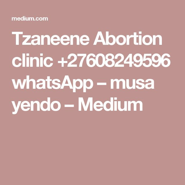 Tzaneene Abortion clinic +27608249596 whatsApp – musa yendo – Medium