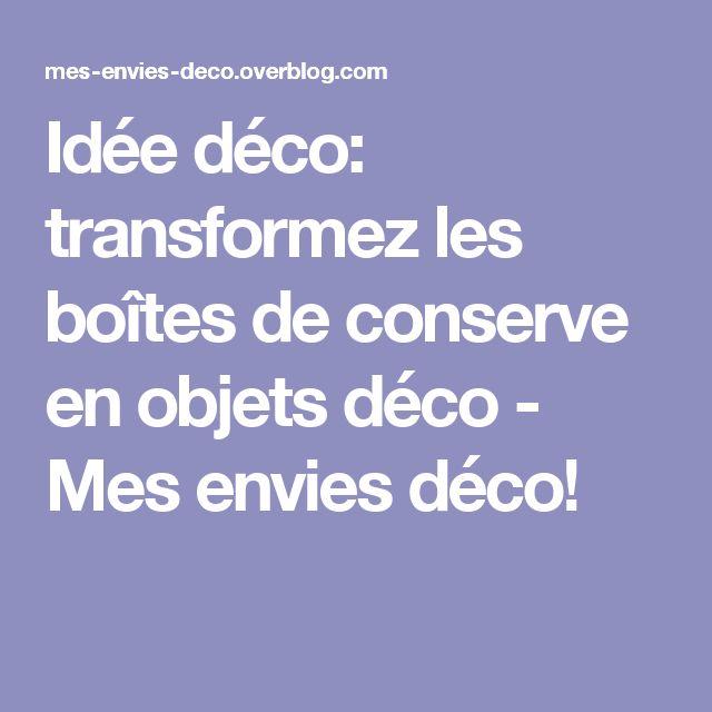 best 25 deco boite de conserve ideas on pinterest bo tes de conserve boite conservation and. Black Bedroom Furniture Sets. Home Design Ideas