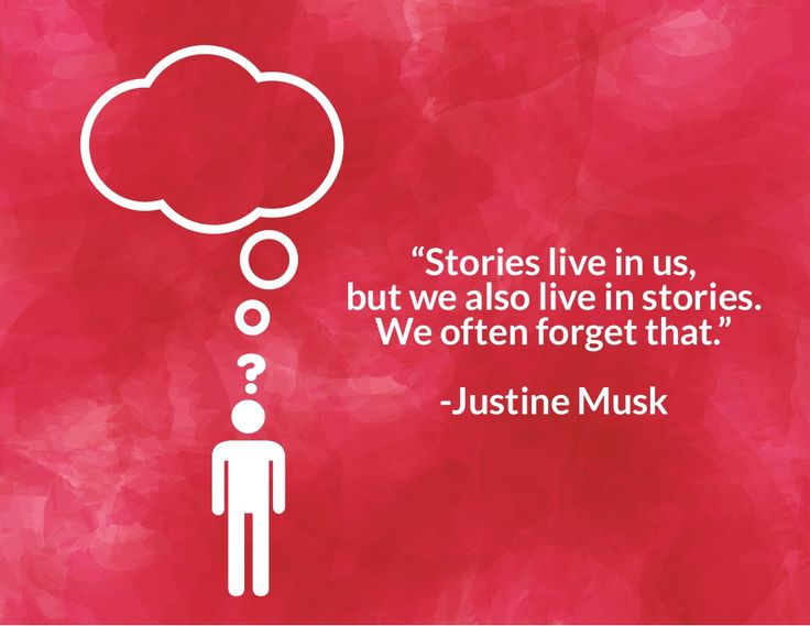 """Stories live in us, but we also live in stories. We often forget that."" -Justine Musk"