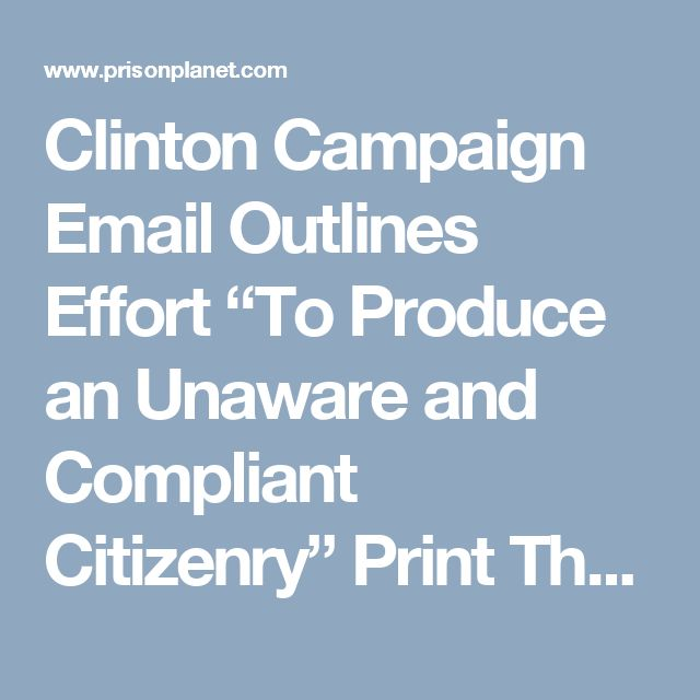"""Clinton Campaign Email Outlines Effort """"To Produce an Unaware and Compliant Citizenry""""  PrintThe Alex Jones ChannelAlex Jones Show podcastPrison Planet TVInfowars.com TwitterAlex Jones' FacebookInfowars store Hillary insiders panicked over Trump's celebrity appeal"""
