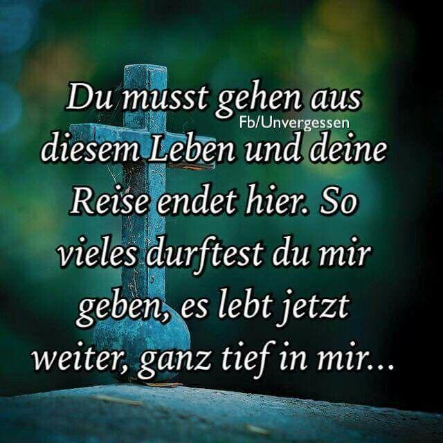 Du musst gehen aus diesem Leben...  #Trauer #Trauerspruch #Tod #Sterben #vermissen #Verlust #Lebenohnedich #Unvergessen #Traurig
