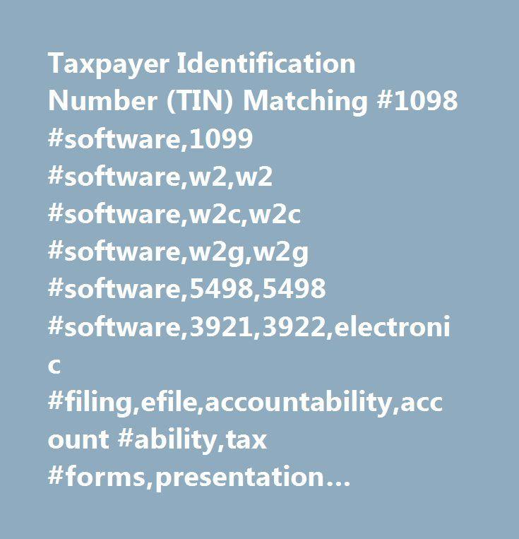 Taxpayer Identification Number (TIN) Matching #1098 #software,1099 #software,w2,w2 #software,w2c,w2c #software,w2g,w2g #software,5498,5498 #software,3921,3922,electronic #filing,efile,accountability,account #ability,tax #forms,presentation #folders,tin #matching,tin #testing,bulk #tin #matching http://lesotho.nef2.com/taxpayer-identification-number-tin-matching-1098-software1099-softwarew2w2-softwarew2cw2c-softwarew2gw2g-software54985498-software39213922electronic-filingefileaccountabilitya…
