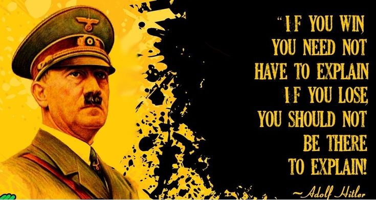 if you win you need not to explain if you lose you should not be there to explain adolf hitler quotes badass quote inspiration wisdom leadership quote historical quote awesome thoughts