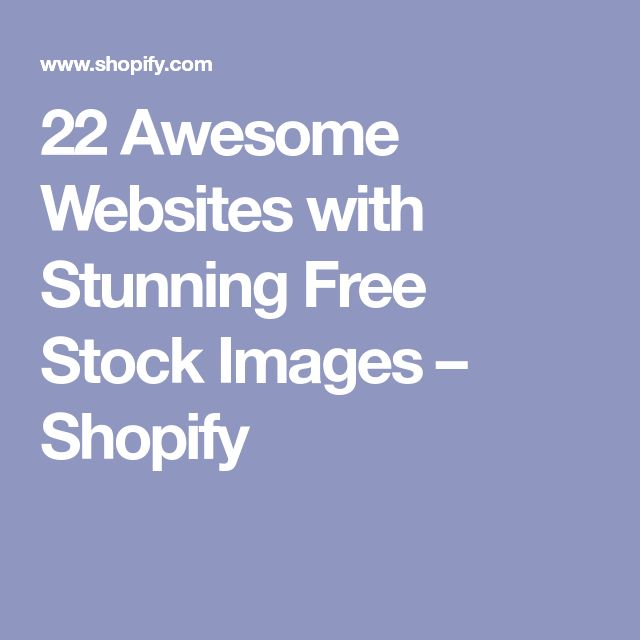 22 Awesome Websites with Stunning Free Stock Images – Shopify