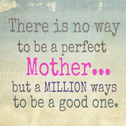 no hay manera de ser una madre perfecta ...  pero un millón de maneras de ser una buena