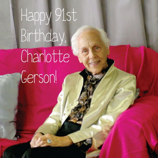 Wish a happy 91st birthday to the Gerson Institute's beloved founder, Charlotte Gerson!