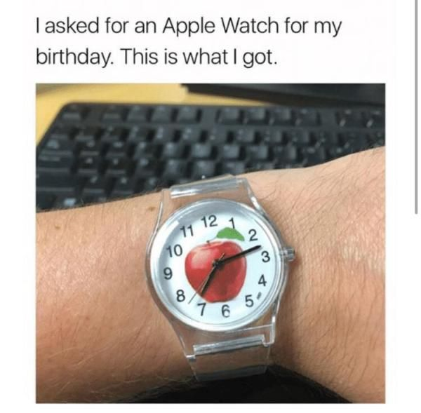 I Asked For An Apple Watch For My Birthday Funny Meme Its My Birthday Funny Pictures Jokes