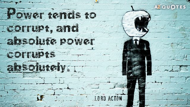 Power tends to corrupt, and absolute power corrupts absolutely. (Lord Acton). Created via www.azquotes.com