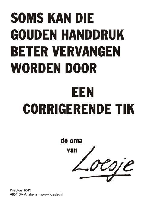 soms kan die gouden handdruk beter vervangen worden door een corrigerende tik de oma van - Loesje