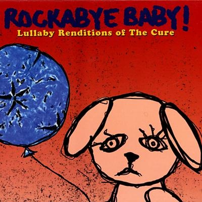 Lullaby renditions of the cure rockabye baby juan juana cho