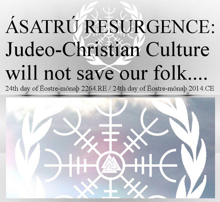 http://nationalistasatrunews.com/asatru/ethics/asatru-resurgence-judeo-christian-cultural-nationalism-will-not-save-our-folk.html