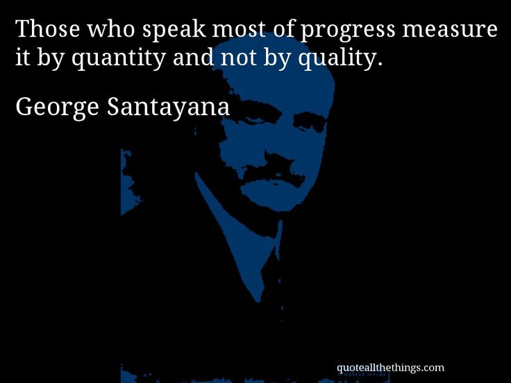 Quality Not Quantity Quote: 86 Best George Santayana Images On Pinterest