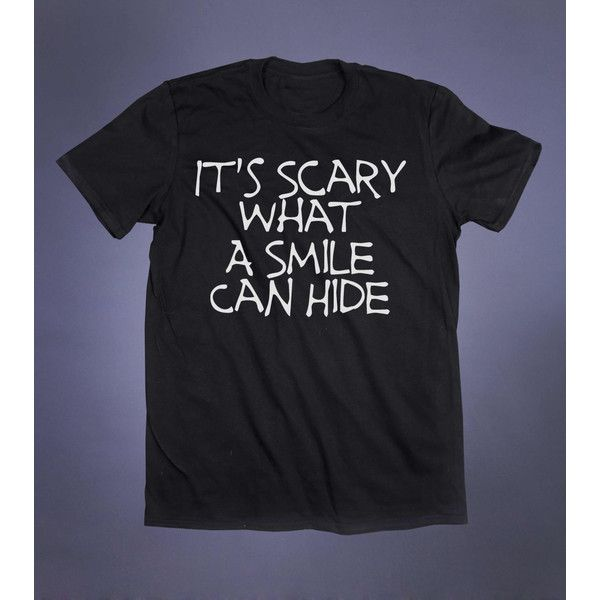 Depressed Emo Clothes It's Scary What A Smile Can Hide Slogan Tee... ($11) ❤ liked on Polyvore featuring tops, t-shirts, depressed, grunge shirts, slogan t shirts, punk rock shirts, collared shirt and cotton t shirts