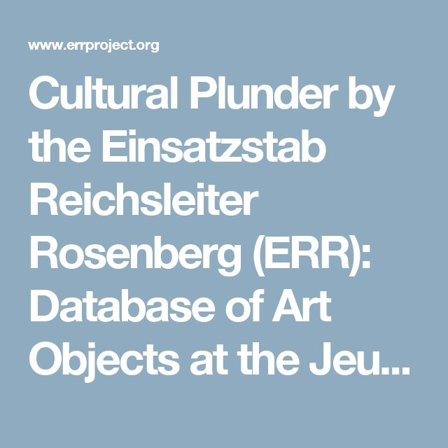 Cultural Plunder by the Einsatzstab Reichsleiter Rosenberg (ERR):  Database of Art Objects at the Jeu de Paume
