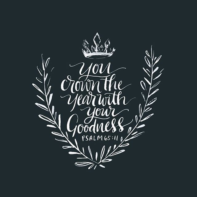 You crown the year with Your goodness. ~ Psalms 65:11