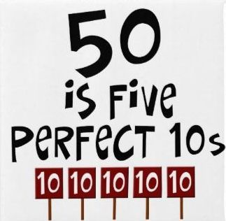 50 is Five Perfect 10s 5 x 10 = Fifty Happy 50th Birthday or Anniversary…